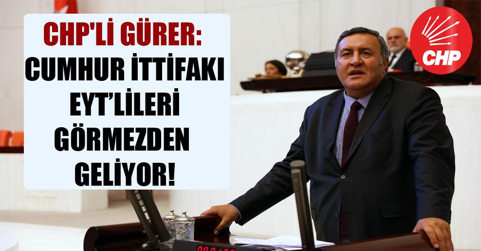 CHP'li Gürer: Cumhur ittifakı EYT'lileri görmezden geliyor!