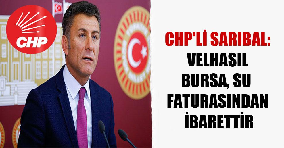 CHP'li Sarıbal: Velhasıl Bursa su faturasından ibarettir