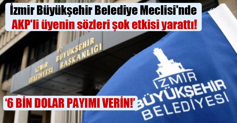 İzmir Büyükşehir Belediye Meclisi'nde AKP'li üyenin sözleri şok etkisi yarattı!