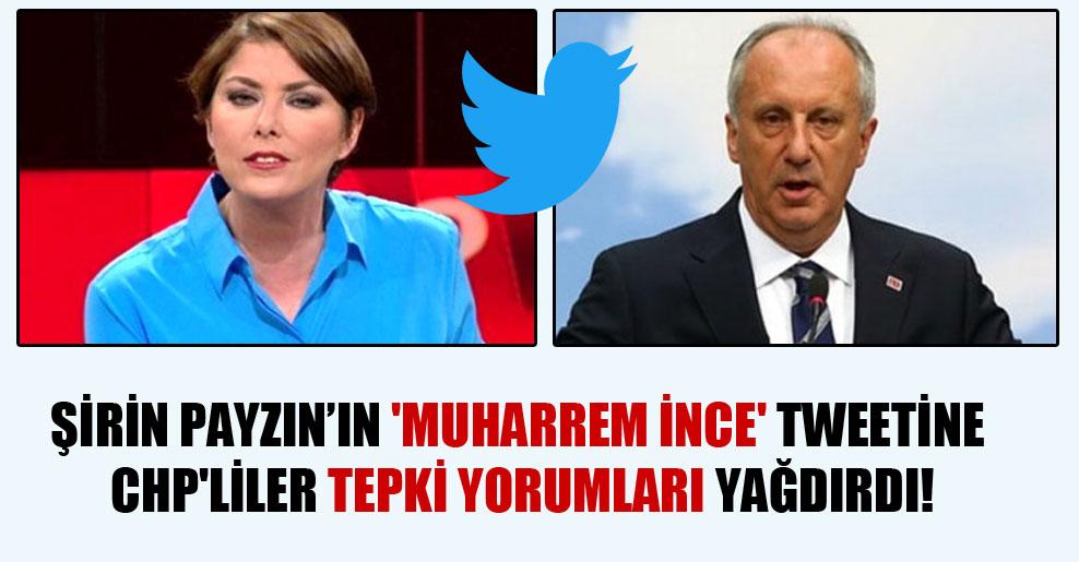 Şirin Payzın'ın 'Muharrem İnce' tweetine CHP'liler tepki yorumları yağdırdı!