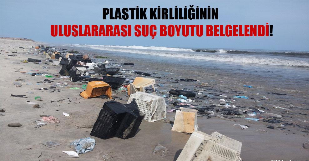 Plastik kirliliğinin uluslararası suç boyutu belgelendi!