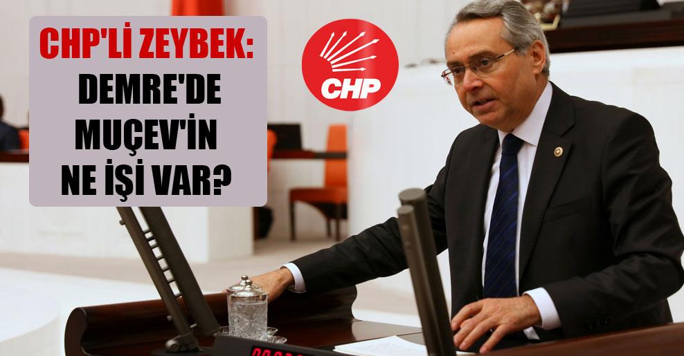 CHP'li Zeybek: Demre'de MUÇEV'in ne işi var?