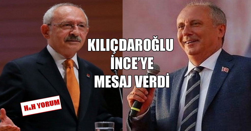 Kılıçdaroğlu İnce'ye mesaj verdi