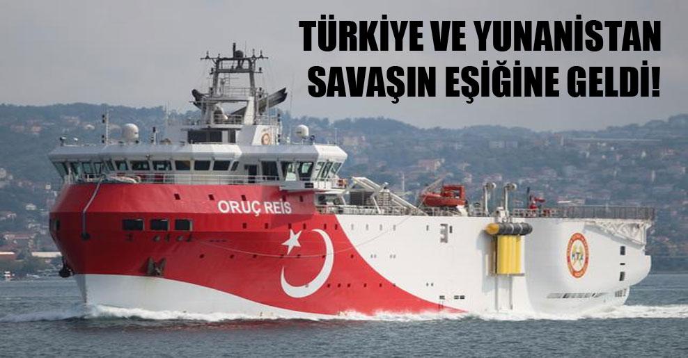 Türkiye ve Yunanistan savaşın eşiğine geldi!