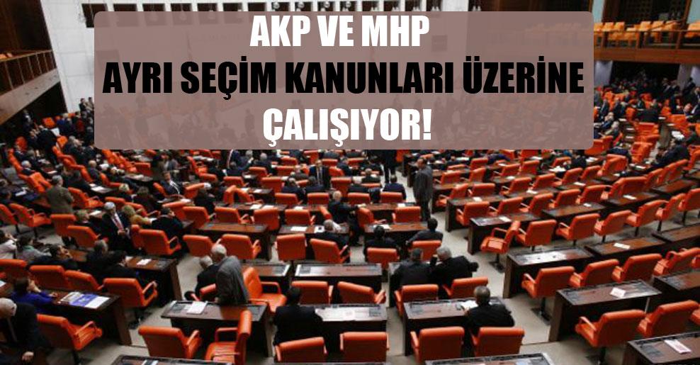 AKP ve MHP ayrı seçim kanunları üzerine çalışıyor!