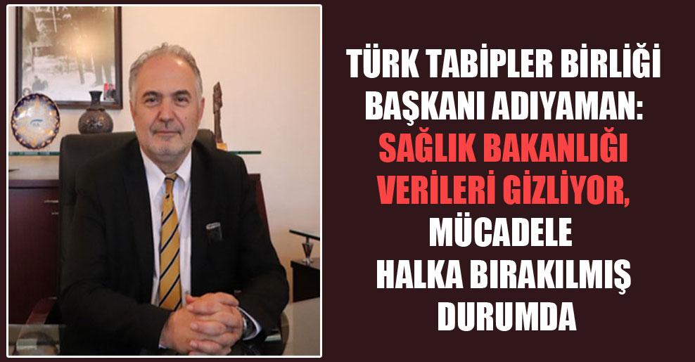 Türk Tabipler Birliği Başkanı Adıyaman: Sağlık Bakanlığı verileri gizliyor, mücadele halka bırakılmış durumda