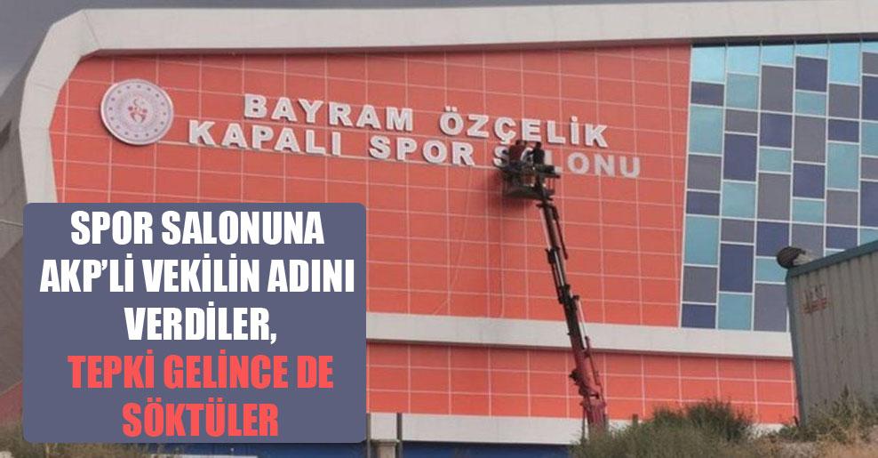 Spor salonuna AKP'li vekilin adını verdiler, tepki gelince de söktüler