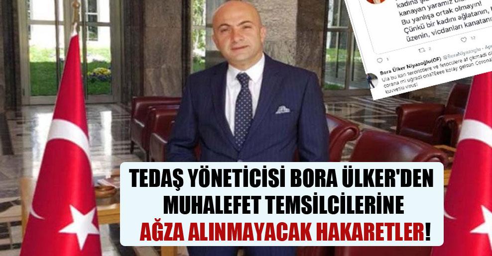 TEDAŞ yöneticisi Bora Ülker'den muhalefet temsilcilerine ağza alınmayacak hakaretler!