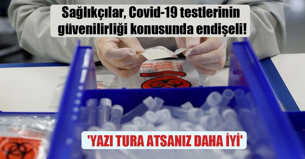 Sağlıkçılar, Covid-19 testlerinin güvenilirliği konusunda endişeli! 'Yazı tura atsanız daha iyi'
