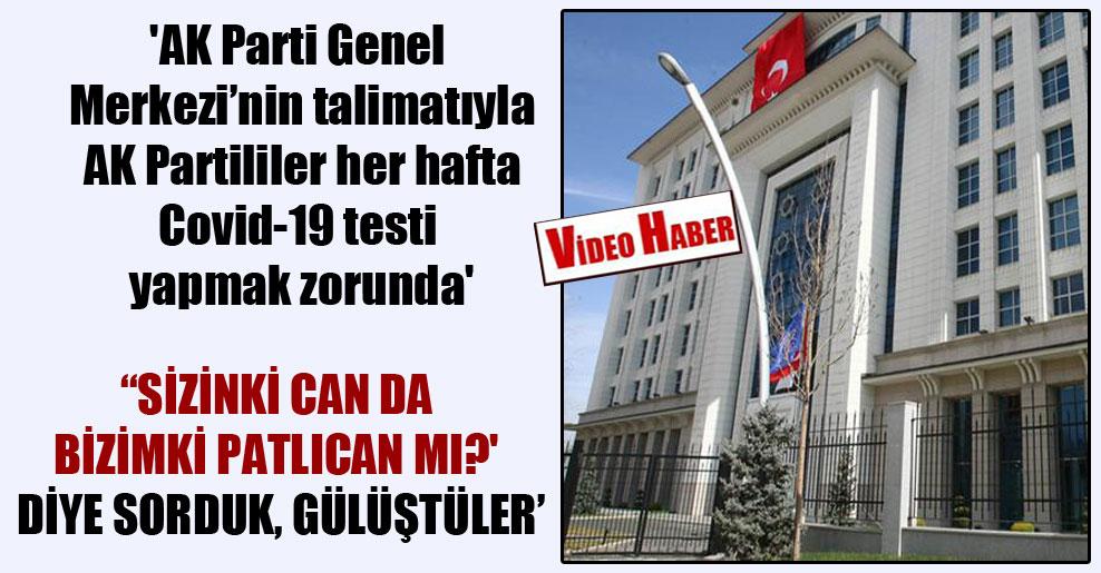 'AK Parti Genel Merkezi'nin talimatıyla AK Partililer her hafta Covid-19 testi yapmak zorunda'