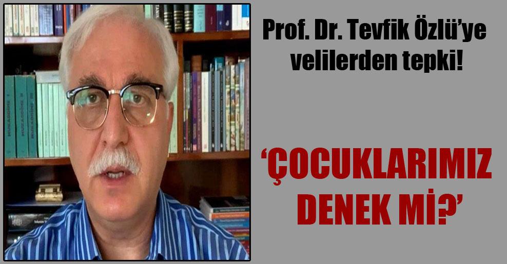 Prof. Dr. Tevfik Özlü'ye velilerden tepki!