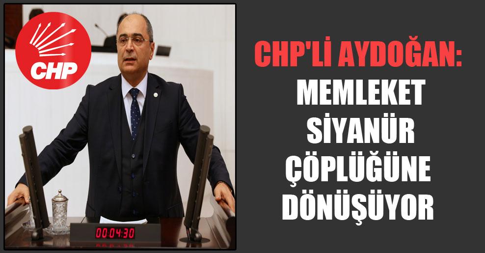 CHP'li Aydoğan: Memleket siyanür çöplüğüne dönüşüyor