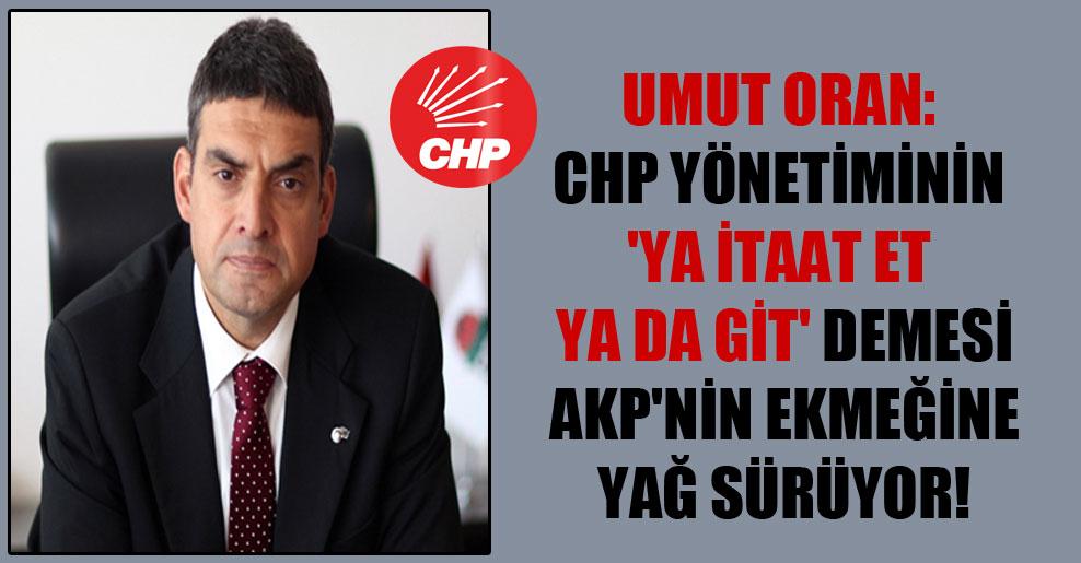 Umut Oran: CHP yönetiminin 'ya itaat et ya da git' demesi AKP'nin ekmeğine yağ sürüyor!