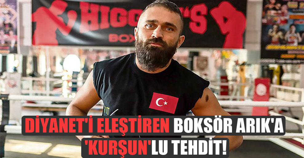 Diyanet'i eleştiren boksör Arık'a 'kurşun'lu tehdit!