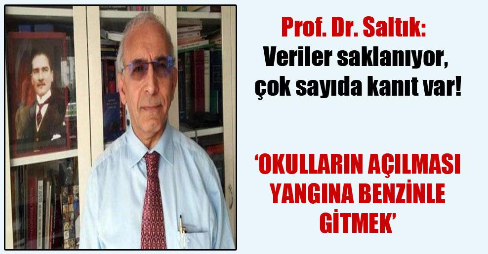 Prof. Dr. Saltık: Veriler saklanıyor, çok sayıda kanıt var!