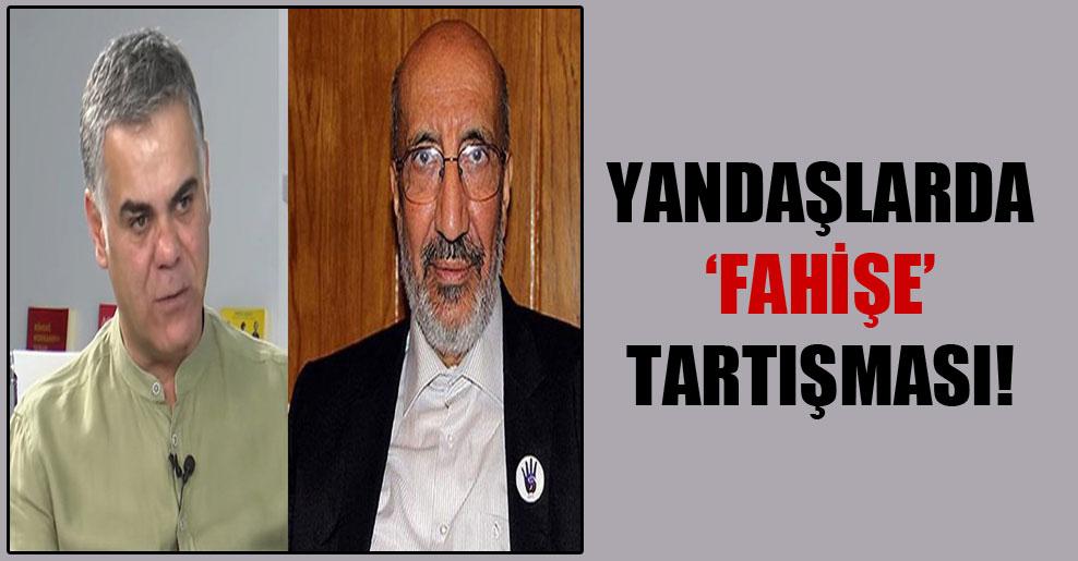 Yandaşlarda 'fahişe' tartışması!