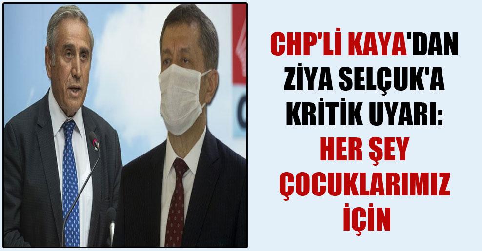 CHP'li Kaya'dan Ziya Selçuk'a kritik uyarı: Her şey çocuklarımız için