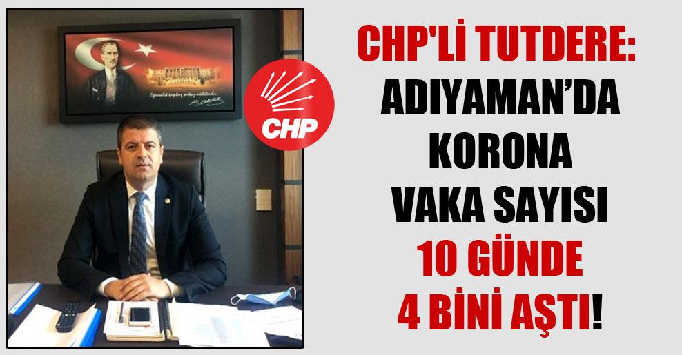 CHP'li Tutdere: Adıyaman'da korona vaka sayısı 10 günde 4 bini aştı!