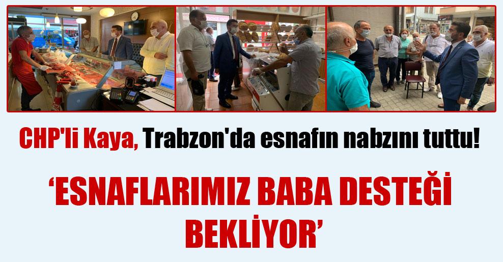 CHP'li Kaya, Trabzon'da esnafın nabzını tuttu!