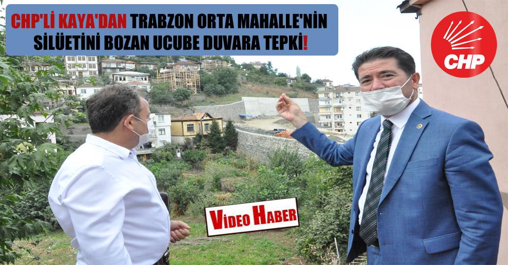 CHP'li Kaya'dan Trabzon Orta Mahalle'nin silüetini bozan ucube duvara tepki!