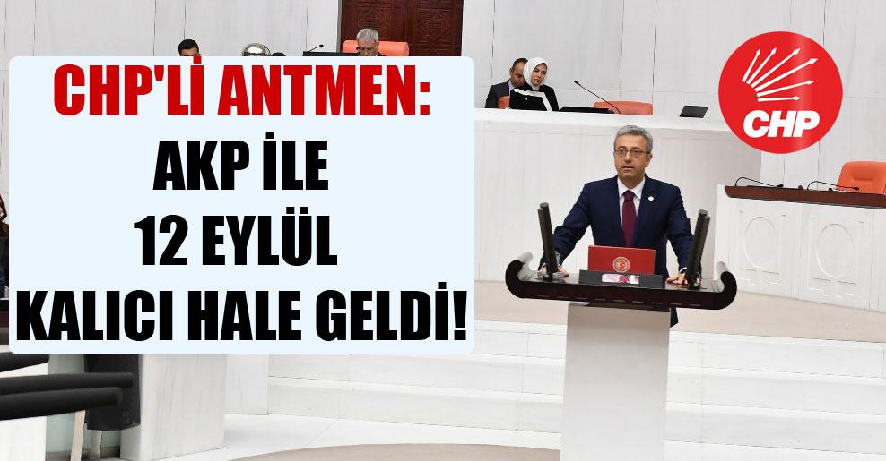 CHP'li Antmen: AKP ile 12 Eylül kalıcı hale geldi!