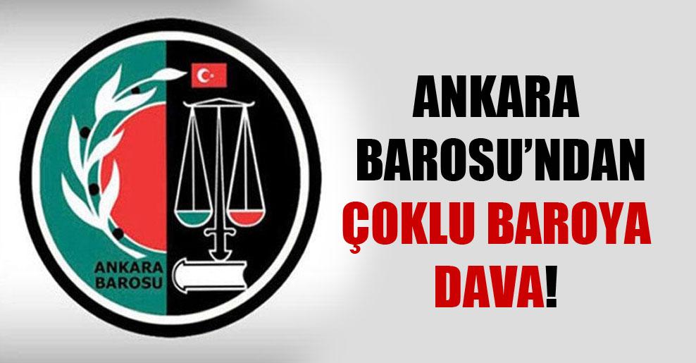 Ankara Barosu'ndan çoklu baroya dava!