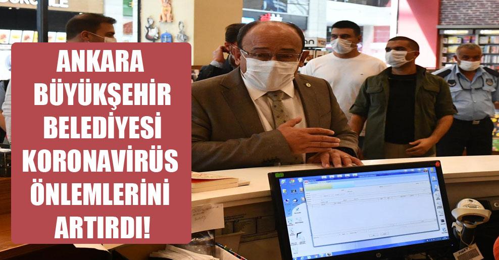 Ankara Büyükşehir Belediyesi koronavirüs önlemlerini artırdı!