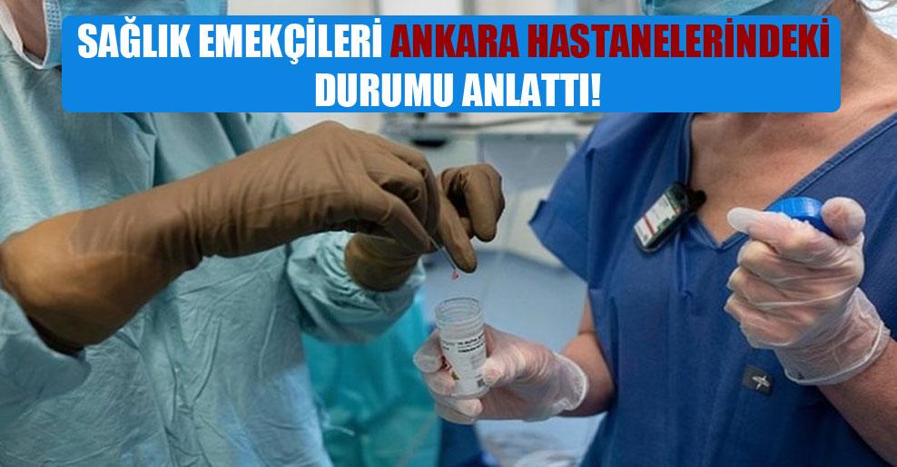 Sağlık emekçileri Ankara hastanelerindeki durumu anlattı!