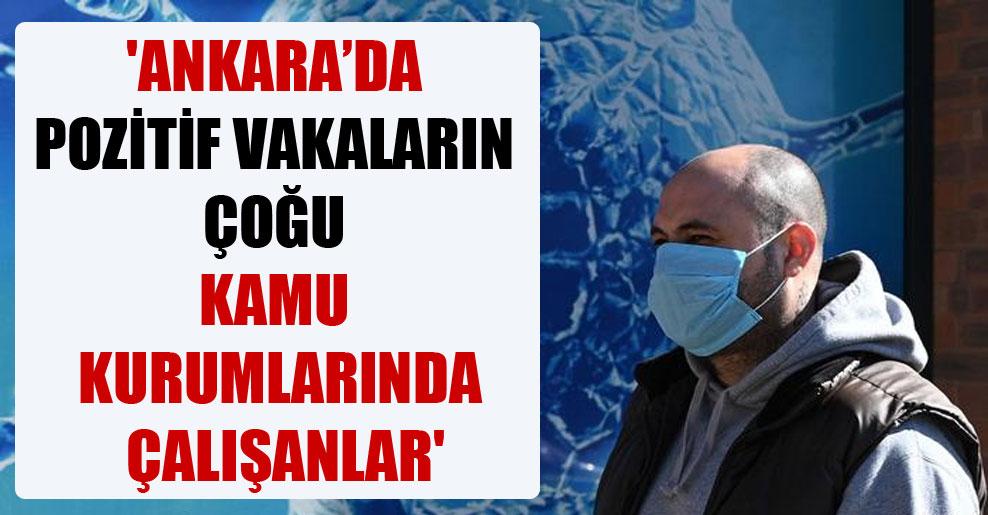 'Ankara'da pozitif vakaların çoğu kamu kurumlarında çalışanlar'