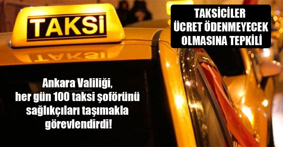 Ankara Valiliği, her gün 100 taksi şoförünü sağlıkçıları taşımakla görevlendirdi!