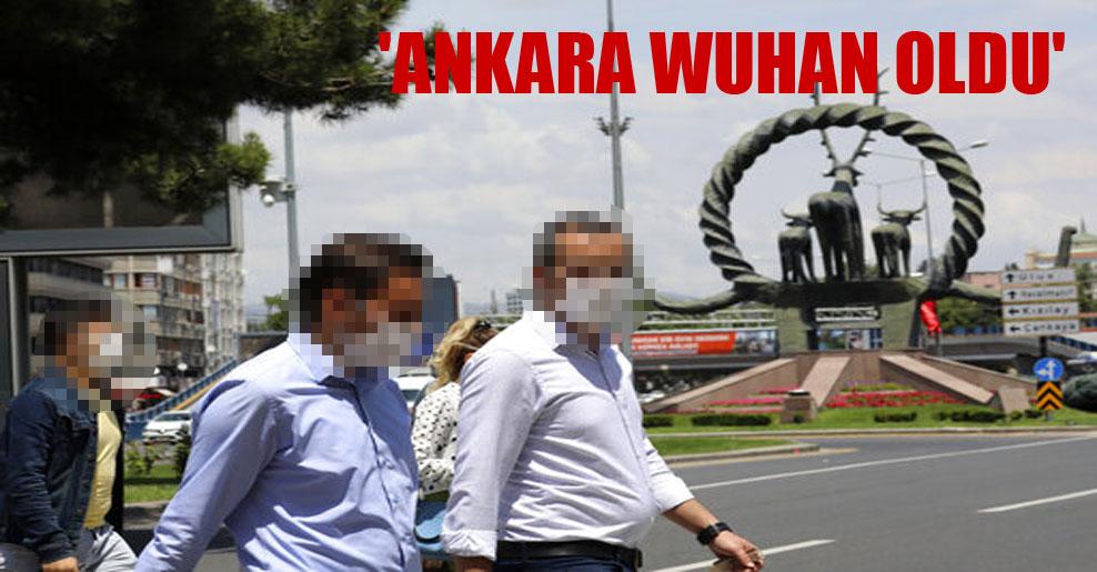 'Ankara Wuhan oldu'