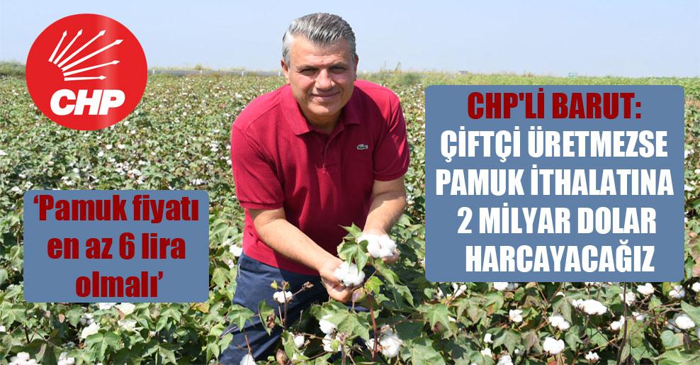 CHP'li Barut: Çiftçi üretmezse pamuk ithalatına 2 milyar dolar harcayacağız