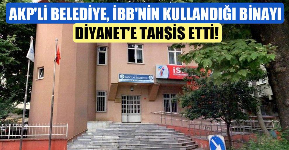 AKP'li belediye, İBB'nin kullandığı binayı Diyanet'e tahsis etti!