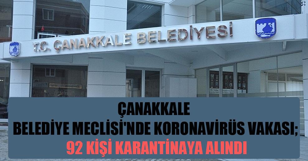 Çanakkale Belediye Meclisi'nde Koronavirüs vakası; 92 kişi karantinaya alındı