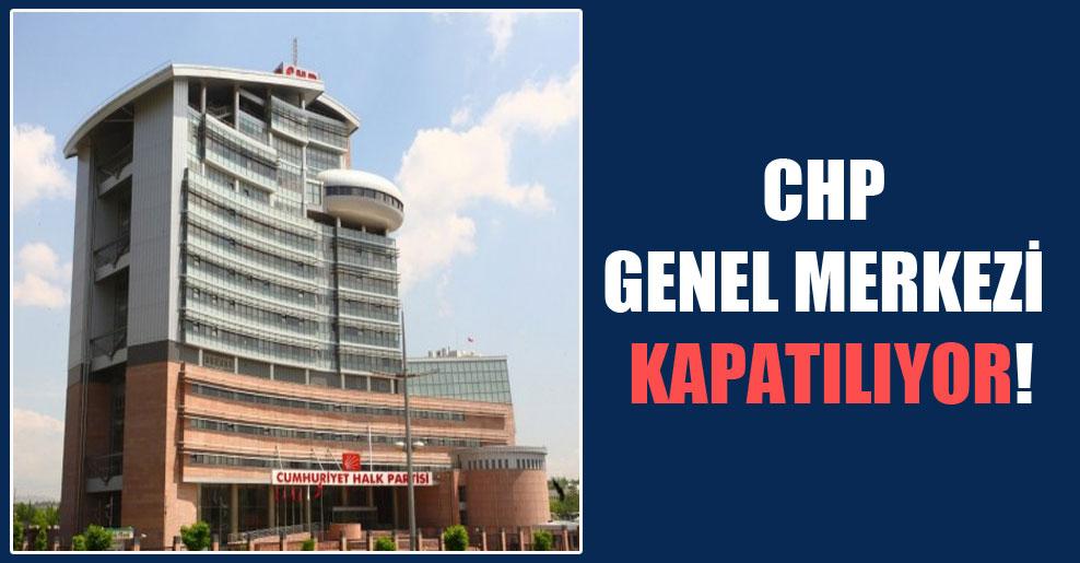 CHP Genel Merkezi kapatılıyor!