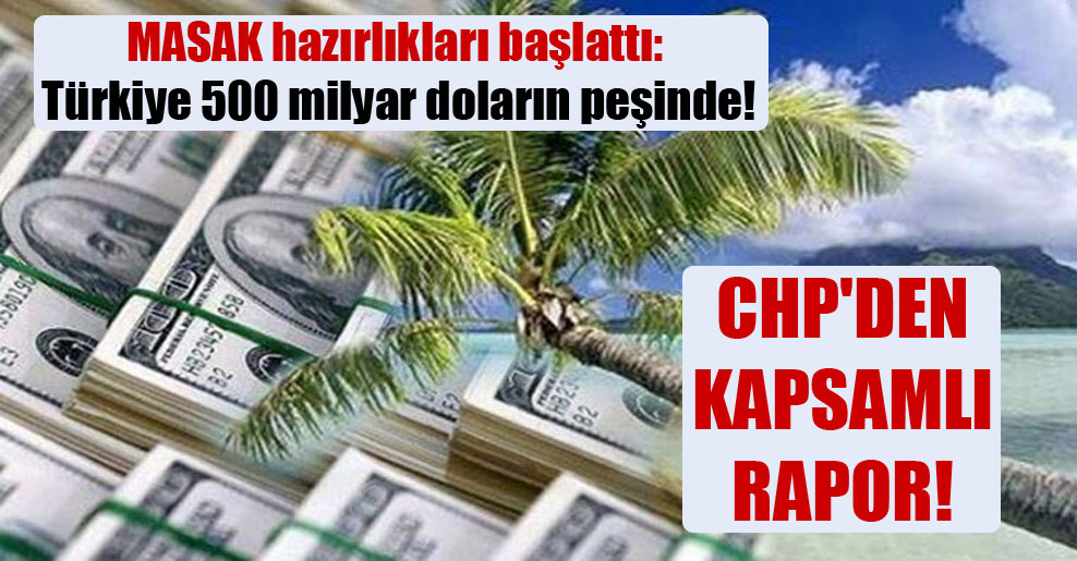 MASAK hazırlıkları başlattı: Türkiye 500 milyar doların peşinde!