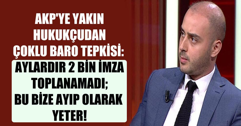 AKP'ye yakın hukukçudan çoklu baro tepkisi: Aylardır 2 bin imza toplanamadı; bu bize ayıp olarak yeter!
