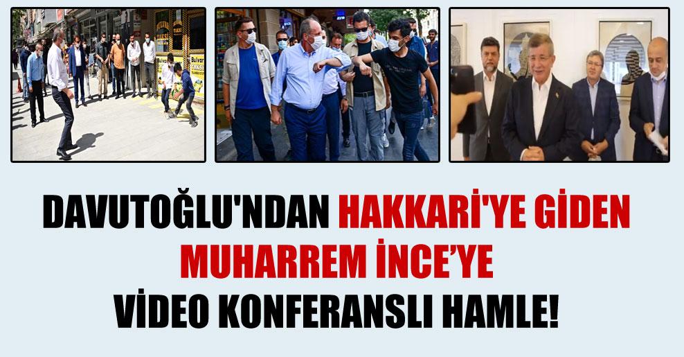 Davutoğlu'ndan Hakkari'ye giden Muharrem İnce'ye video konferanslı hamle!