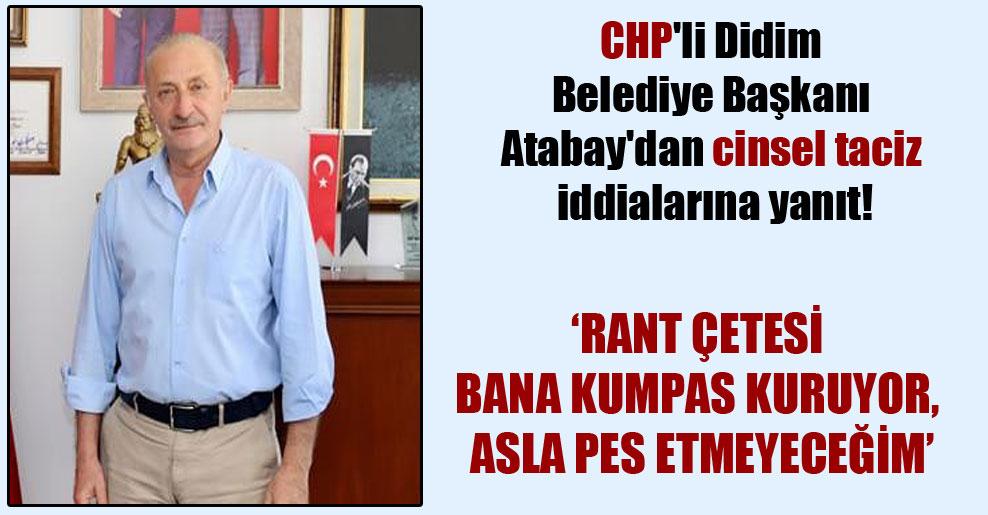 CHP'li Didim Belediye Başkanı Atabay'dan cinsel taciz iddialarına yanıt!