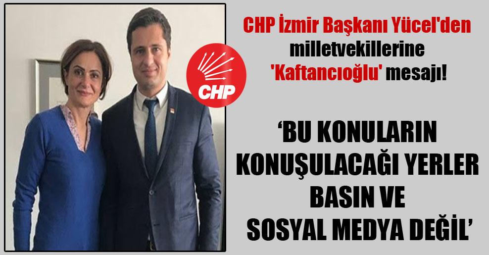 CHP İzmir Başkanı Yücel'den milletvekillerine 'Kaftancıoğlu' mesajı!