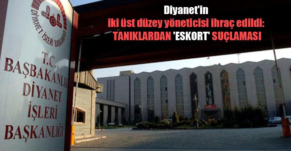 Diyanet'in iki üst düzey yöneticisi ihraç edildi: Tanıklardan 'Eskort' suçlaması