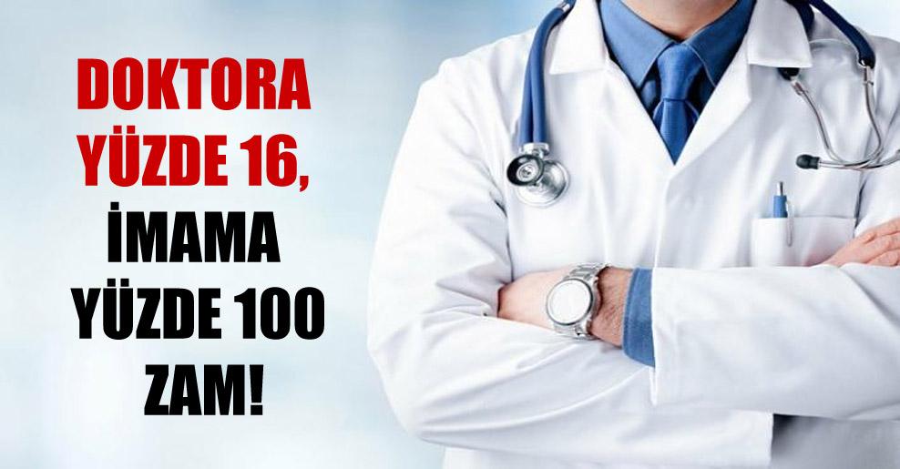 Doktora yüzde 16, imama yüzde 100 zam!
