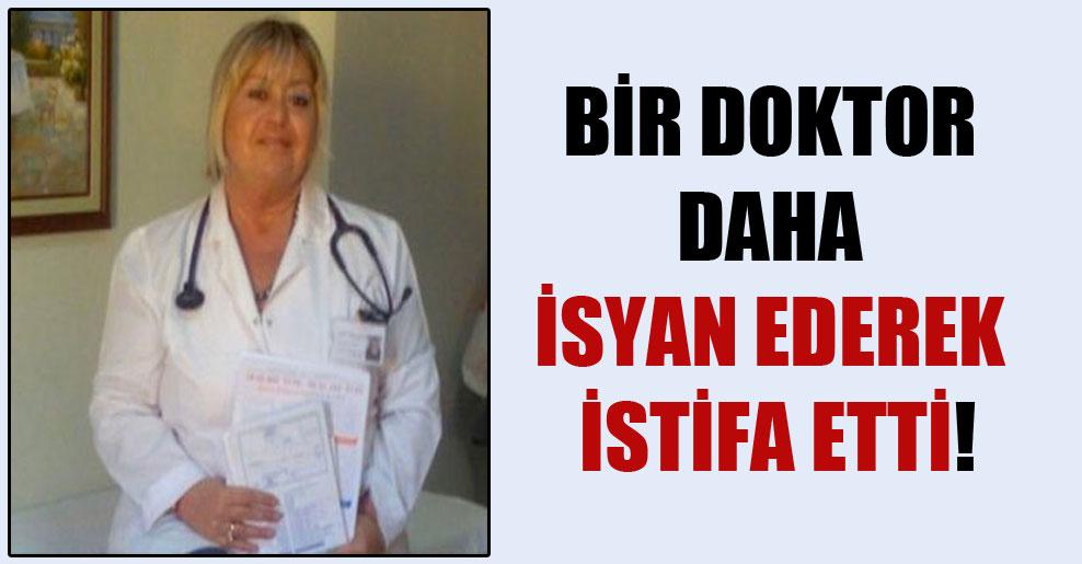 Bir doktor daha isyan ederek istifa etti!