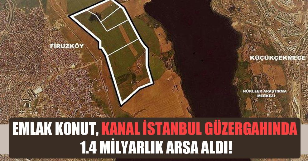 Emlak Konut, Kanal İstanbul güzergahında 1.4 milyarlık arsa aldı!