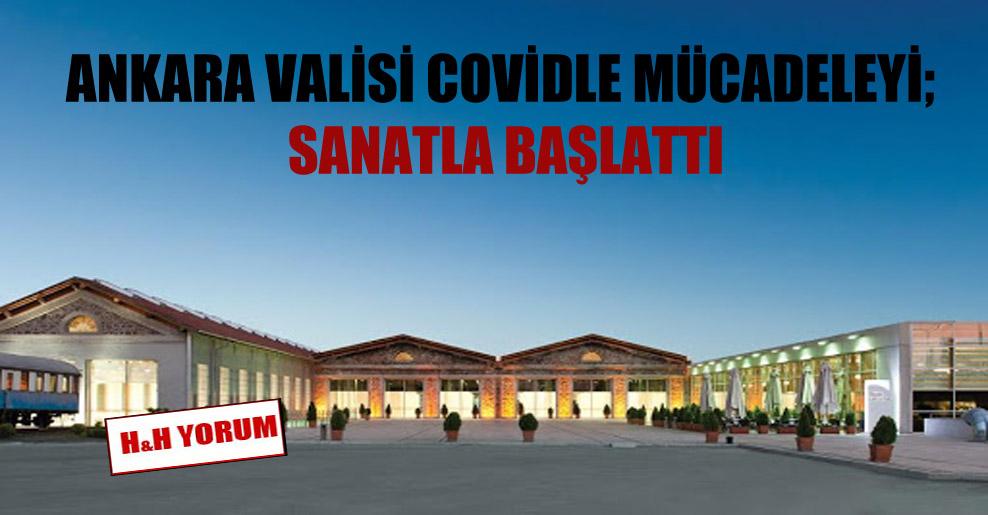 Ankara Valisi covidle mücadeleyi; sanatla başlattı
