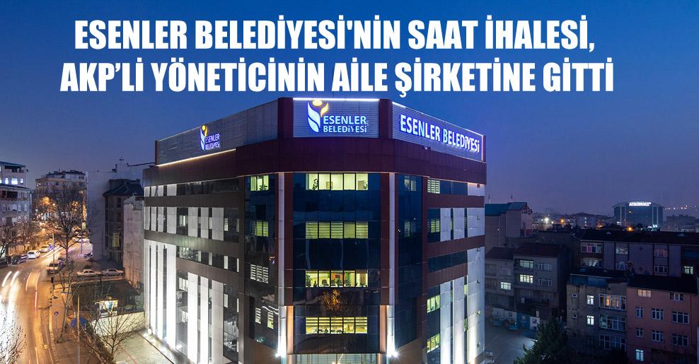 Esenler Belediyesi'nin saat ihalesi, AKP'li yöneticinin aile şirketine gitti