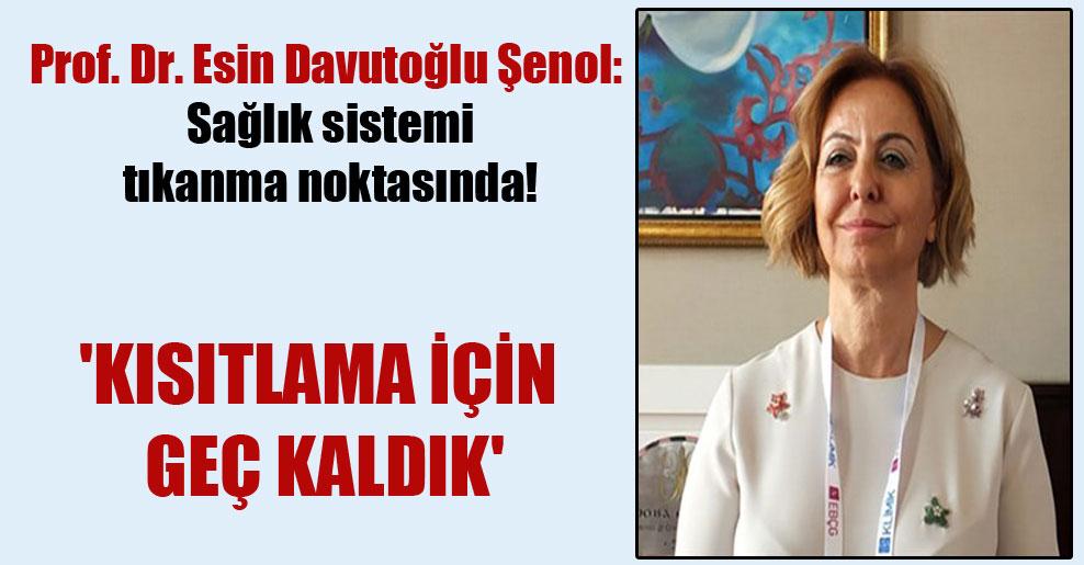 Prof. Dr. Esin Davutoğlu Şenol: Sağlık sistemi tıkanma noktasında!  'Kısıtlama için geç kaldık'
