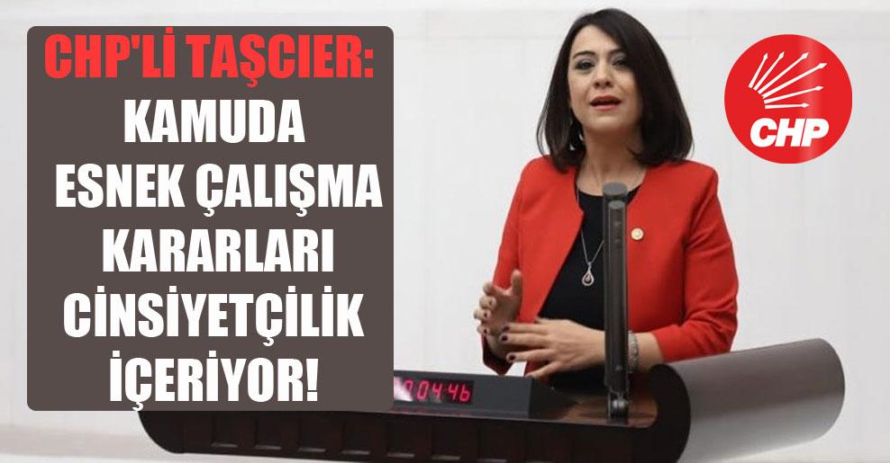 CHP'li Taşcıer: Kamuda esnek çalışma kararları cinsiyetçilik içeriyor!