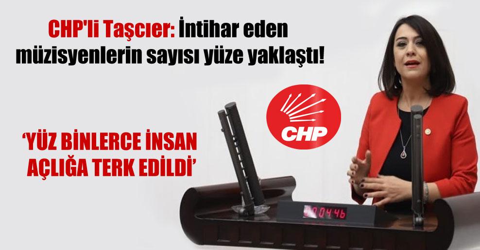 CHP'li Taşcıer: İntihar eden müzisyenlerin sayısı yüze yaklaştı!