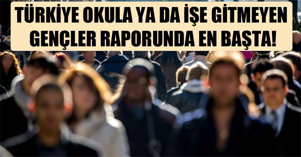 Türkiye okula ya da işe gitmeyen gençler raporunda en başta!